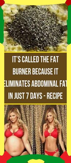 It�s called the fat burner because it eliminates abdominal fat in just 7 days/ Recipe