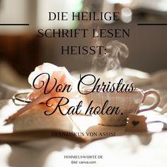 Himmelsworte - Die Heilige Schrift lesen heißt: Von Christus Rat holen. Franziskus von Assis. Zusage, Ermutigung und Segen aus der Bibel. Kostenloser Download aller Himmelsworte auf himmelsworte.de