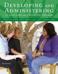 Developing and Administering a Child Care and Education Program PDF By:Dorothy Sciarra,Anne Dorsey,Ellen Lynch,Shauna Adams Published on Parenting Workshop, Parenting Advice, Best Essay Writing Service, Relationship Books, Staff Meetings, Good Essay, Early Childhood Education, Learning Centers, Writing Services