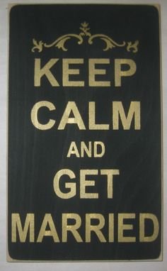 Keep Calm And Get Married,  Love, Wedding, You Pick Color, Sign, Decor
