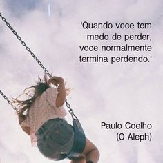 When you are afraid to lose, you normally lose. Paulo Coelho (Aleph)