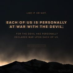"""""""Like it or not, each of us is personally at war with the devil, for the devil has personally declared war upon each of us."""" (J.I. Packer)"""