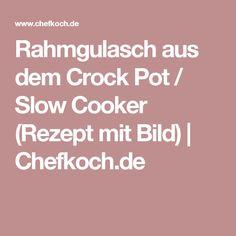 Rahmgulasch aus dem Crock Pot / Slow Cooker (Rezept mit Bild)   Chefkoch.de