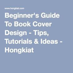 Beginner's Guide To Book Cover Design - Tips, Tutorials & Ideas - Hongkiat