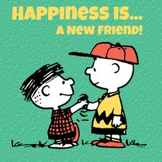 Happiness is a new friend.
