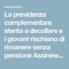 La previdenza complementare stenta a decollare e i giovani rischiano di rimanere senza pensione Assinews.it