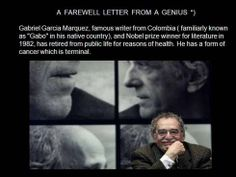 Gabriel Garcia Marquez's Farewell Letter  I would give wings to children, but I would leave it to them to learn how to fly by themselves. To old people I would say that death doesn't arrive when they grow old, but with forgetfulness. I have learned so much with you all, I have learned that everybody wants to live on top of the mountain, without knowing that true happiness is obtained in the journey taken & the form used to reach the top of the hill.