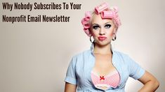 Why Nobody Subscribes To Your Nonprofit Email Newsletter