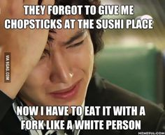 ._. This is real. I'm Asian. And I have to deal with straws.... And forks. (I sometimes use straws so I can pretend they didn't forget to bring me chopsticks.)