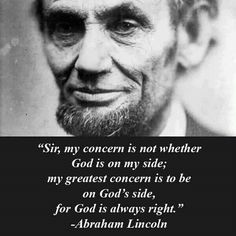 President Lincoln had his faults, but he was an incredibly wise man and a great example of a  steadfast desire to do what's right rather than what's easy.