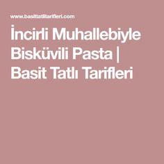 İncirli Muhallebiyle Bisküvili Pasta | Basit Tatlı Tarifleri