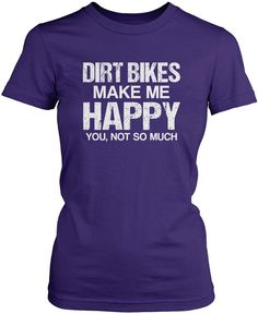 Dirt bikes make me happy you, not so much The perfect t-shirt for any obsessed dirt bike rider. Order yours today! Premium, Women's Fit & Long Sleeve T-Shirts Made from 100% pre-shrunk cotton jersey. Motocross Clothing, Nurse Love, Knitting Humor, Cafe Racer Build, Comfy Hoodies, Dirt Bikes, Personalized T Shirts, Shut Up, Make Me Happy
