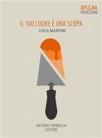 Il tuo cuore è una scopa: Luca Martini Ebook:epub, mobi Antonio Tombolini Editore