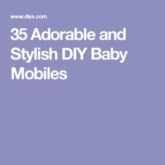35 Adorable and Stylish DIY Baby Mobiles
