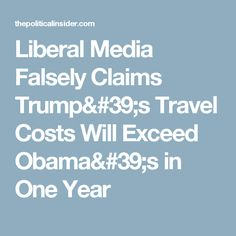 Liberal Media Falsely Claims Trump's Travel Costs Will Exceed Obama's in One Year