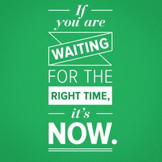 The right time is whenever you feel the time is right!