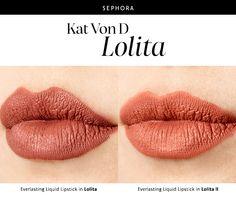 LIVIN' LOLITA LOCA Lolita now has a new sister shade! Meet Lolita II, a beautiful terra-cota nude. SHOP KAT VON D EVERLASTING LIQUID LIPSTICK >