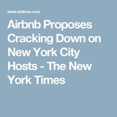 Airbnb Proposes Cracking Down on New York City Hosts - The New York Times