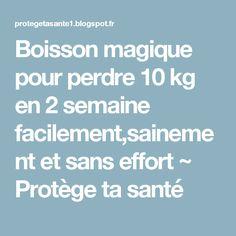 Boisson magique pour perdre 10 kg en 2 semaine facilement,sainement et sans effort ~ Protège ta santé