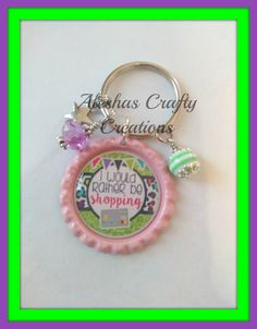 Rather Be Shopping Key Chain, Key Ring, Gifts For Her, Shopping, Shopaholic, Wire Wrapped, Acrylic Beads, Saying, Gifts For Mom by AleshasBottleCaps on Etsy