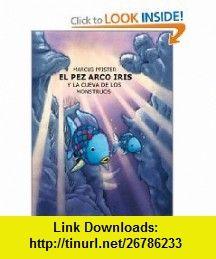 El Pez Arco Iris y La Cueva de Los Monstruous (Spanish Edition) (9780735815490) Marcus Pfister , ISBN-10: 0735815496  , ISBN-13: 978-0735815490 ,  , tutorials , pdf , ebook , torrent , downloads , rapidshare , filesonic , hotfile , megaupload , fileserve