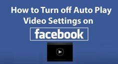 How to Turn off Auto Play Video Settings on Facebook - TrendEbook
