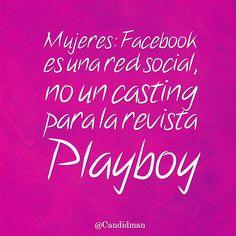 """""""Mujeres: #Facebook es una red social no un casting para la revista #Playboy"""". #Frases"""