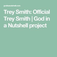 Trey Smith: Official Trey Smith | God in a Nutshell project