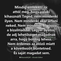 Mindíg emlékezz rá... Sign Quotes, Motivational Quotes, Inspirational Quotes, Word 2, Picture Quotes, Breakup, Quotations, Best Friends, Wisdom