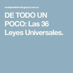 DE TODO UN POCO: Las 36 Leyes Universales.