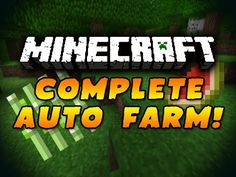 Minecraft: Complete Auto Farm! This is really cool.