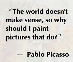 Pablo Picasso Quote: Even if I feel everything should have somewhat of a purpose. - Pablo Picasso Quote: Even if I feel everything should have somewhat of a purpose, meaning, inspirat - The Words, Words Quotes, Me Quotes, Sayings, Pablo Picasso Quotes, Picasso Art, Artist Quotes, Creativity Quotes, Beautiful Words