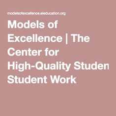 Models of Excellence | The Center for High-Quality Student Work