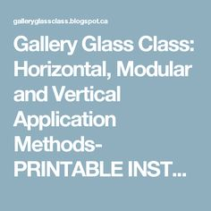 Gallery Glass Class: Horizontal, Modular and Vertical Application Methods- PRINTABLE INSTRUCTIONS
