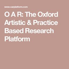 O A R: The Oxford Artistic & Practice Based Research Platform