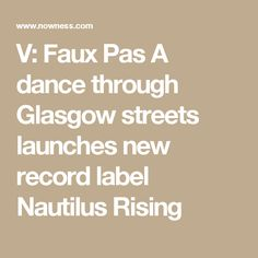 V: Faux Pas A dance through Glasgow streets launches new record label Nautilus Rising