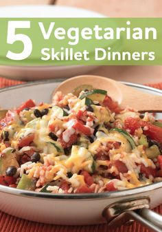 5 Vegetarian Skillet Dinners. These recipes are so easy and the clean up is easy too, with only one pan!