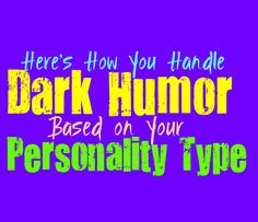 Here's How You Handle Dark Humor, Based on Your Personality Type