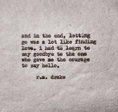 reading this always make me get a lump in my throat. but it's so SO true. -r.m. drake