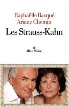 Les Strauss-Kahn (French) - Raphaëlle Bacqué, Ariane Chemin 3/5 - Chronicling the rise and fall of former minister and IMF MD Dominique Strauss-Kahn, this biography shows how he relied on a powerful and dedicated network to rise to the highest jobs. Despite its title, the book only mentions DSK's wife Anne Sinclair, a powerful journalist in her own right, in relation with her husband's actions.