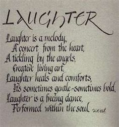 Laughter heals and comforts...