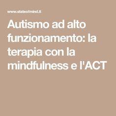 Autismo ad alto funzionamento: la terapia con la mindfulness e l'ACT