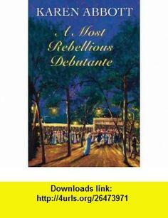 A Most Rebellious Debutante (9780709090311) Karen Abbott , ISBN-10: 0709090315  , ISBN-13: 978-0709090311 ,  , tutorials , pdf , ebook , torrent , downloads , rapidshare , filesonic , hotfile , megaupload , fileserve