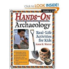 Hands-On Archaeology: Real-Life Activities for Kids by John White Ph. Hands On Activities, Learning Activities, Teaching Ideas, Stem Activities, Teaching Resources, Archaeology For Kids, Montessori, Summer Reading Program, Adventure Activities