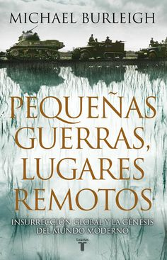 Pequeñas guerras, lugares remotos / Michael Burleigh http://fama.us.es/record=b2590999~S5*spi