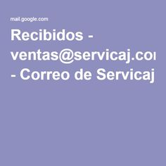 Recibidos - ventas@servicaj.com - Correo de Servicaj