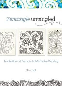Zentangle Untangled: Inspiration And Prompts For Meditative Drawing PDF