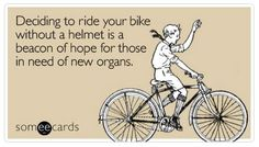 Wear your helmet or sign your donor card