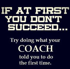 Try doing what your coach told you to do the first time! xD