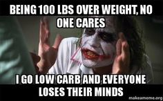 Being 100 lbs over weight, no one cares I go low carb and everyone loses their minds - Everyone Loses Their Minds (Joker Mind Loss)